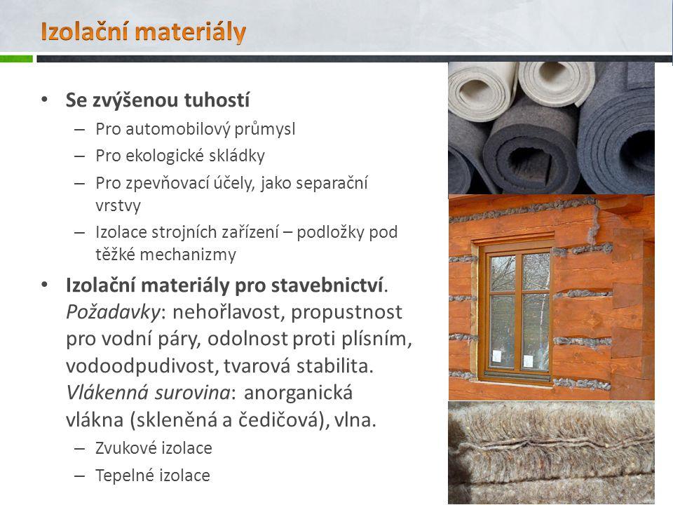 Se zvýšenou tuhostí – Pro automobilový průmysl – Pro ekologické skládky – Pro zpevňovací účely, jako separační vrstvy – Izolace strojních zařízení – podložky pod těžké mechanizmy Izolační materiály pro stavebnictví.