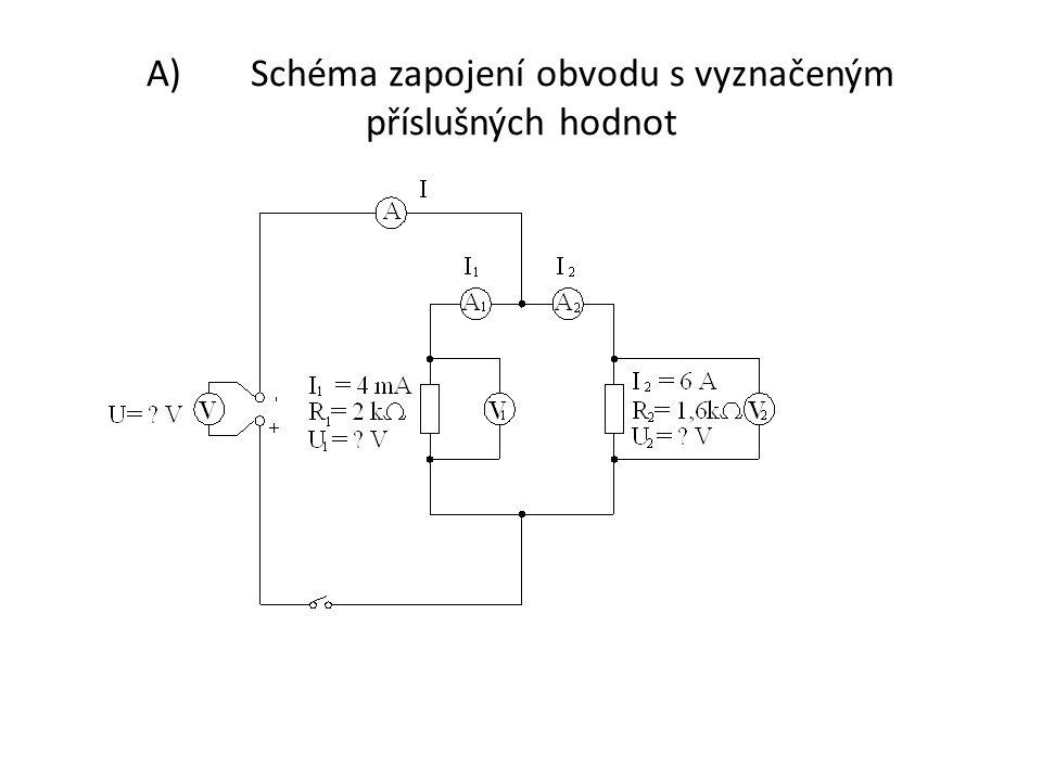 Řešení: A)Schéma zapojení obvodu s vyznačeným příslušných hodnot