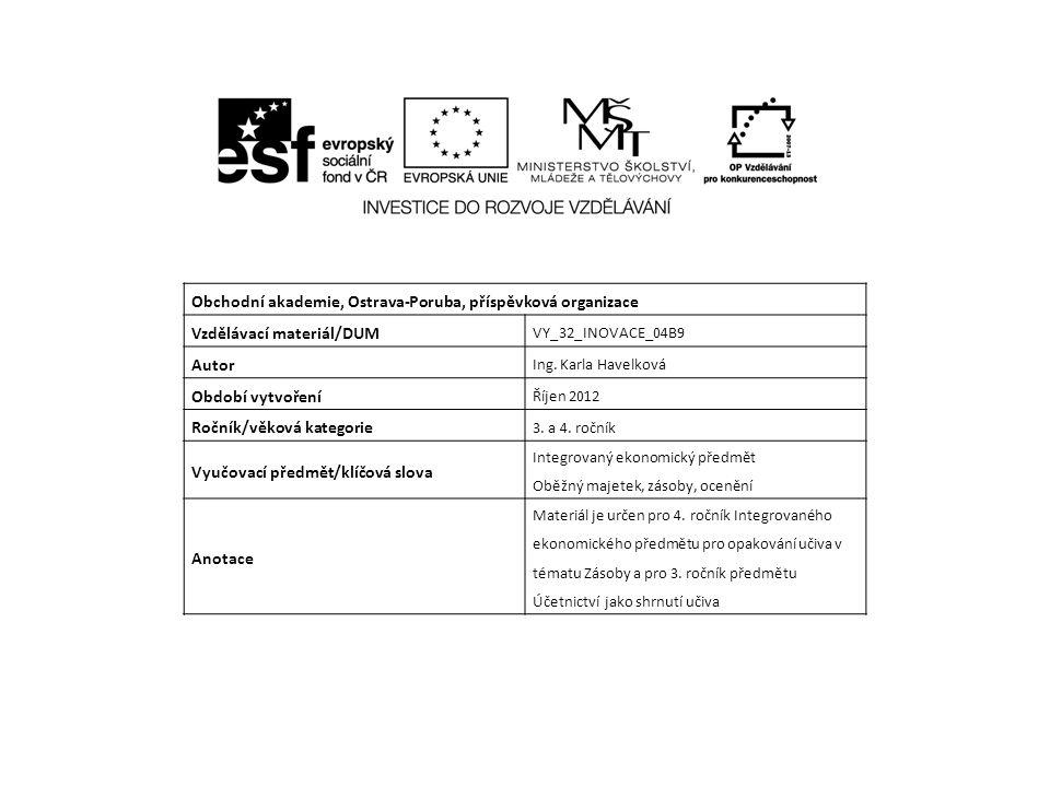Obchodní akademie, Ostrava-Poruba, příspěvková organizace Vzdělávací materiál/DUM VY_32_INOVACE_04B9 Autor Ing. Karla Havelková Období vytvoření Říjen