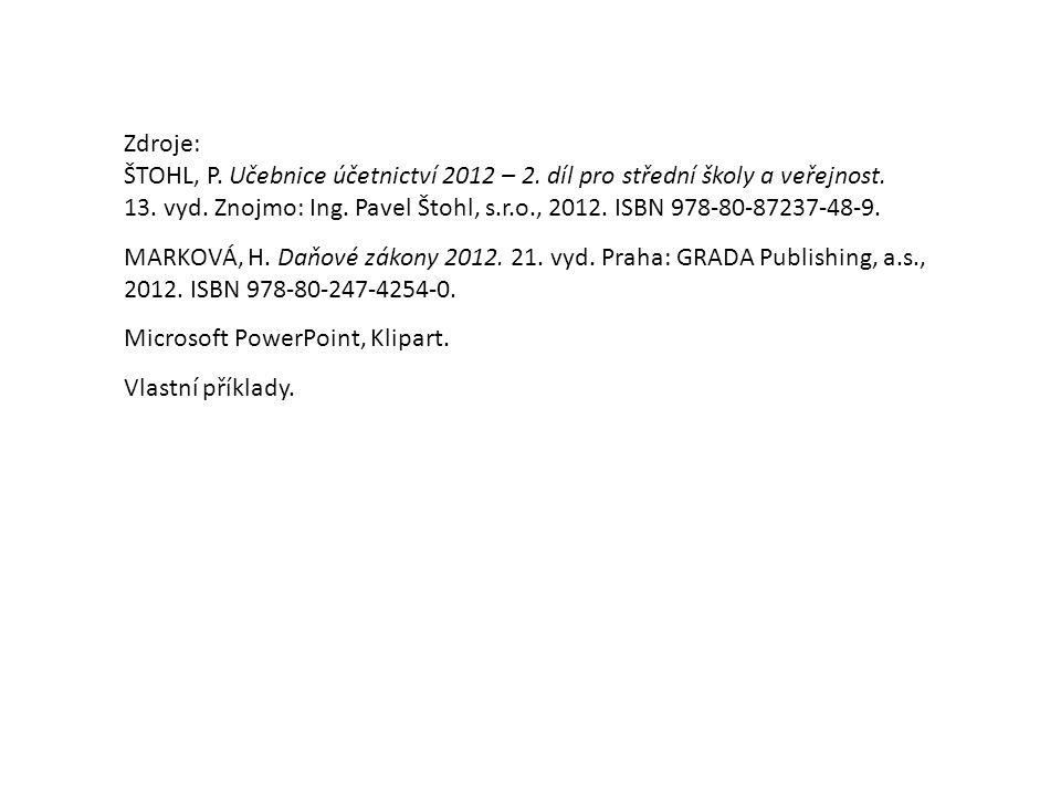 Zdroje: ŠTOHL, P. Učebnice účetnictví 2012 – 2. díl pro střední školy a veřejnost. 13. vyd. Znojmo: Ing. Pavel Štohl, s.r.o., 2012. ISBN 978-80-87237-