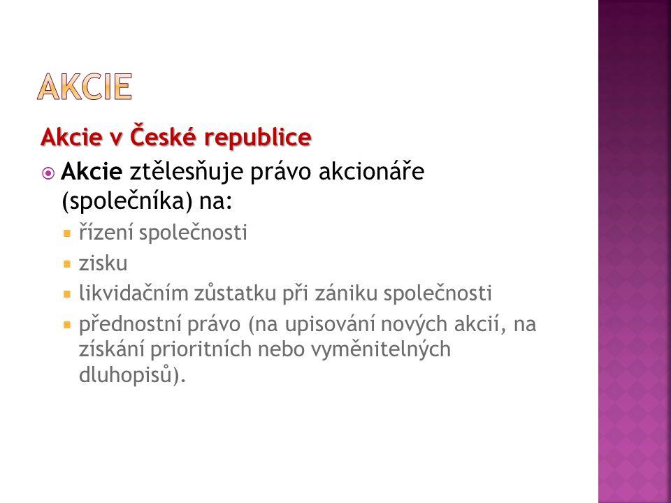 Akcie v České republice  Akcie ztělesňuje právo akcionáře (společníka) na:  řízení společnosti  zisku  likvidačním zůstatku při zániku společnosti  přednostní právo (na upisování nových akcií, na získání prioritních nebo vyměnitelných dluhopisů).