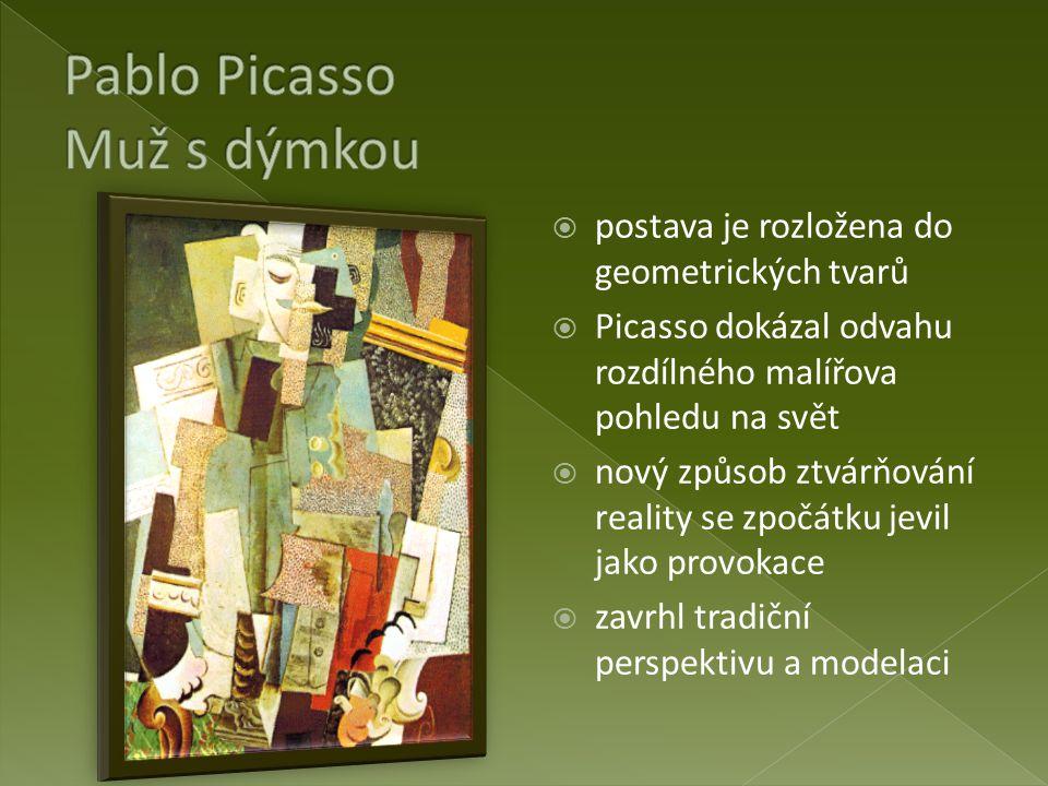  postava je rozložena do geometrických tvarů  Picasso dokázal odvahu rozdílného malířova pohledu na svět  nový způsob ztvárňování reality se zpočát