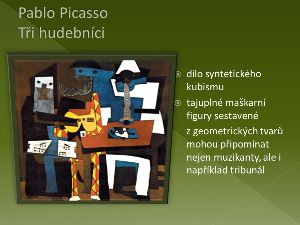  dílo syntetického kubismu  tajuplné maškarní figury sestavené z geometrických tvarů mohou připomínat nejen muzikanty, ale i například tribunál