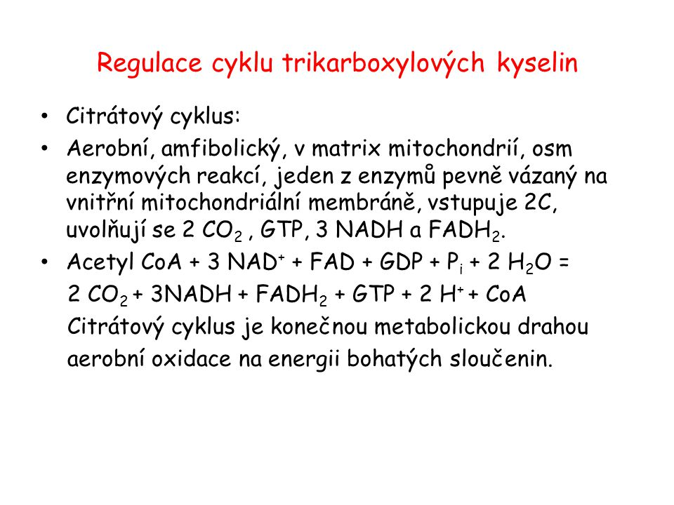 Regulace cyklu trikarboxylových kyselin Citrátový cyklus: Aerobní, amfibolický, v matrix mitochondrií, osm enzymových reakcí, jeden z enzymů pevně váz