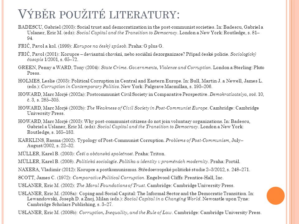 V ÝBĚR POUŽITÉ LITERATURY : BADESCU, Gabriel (2003): Social trust and democratization in the post-communist societies.