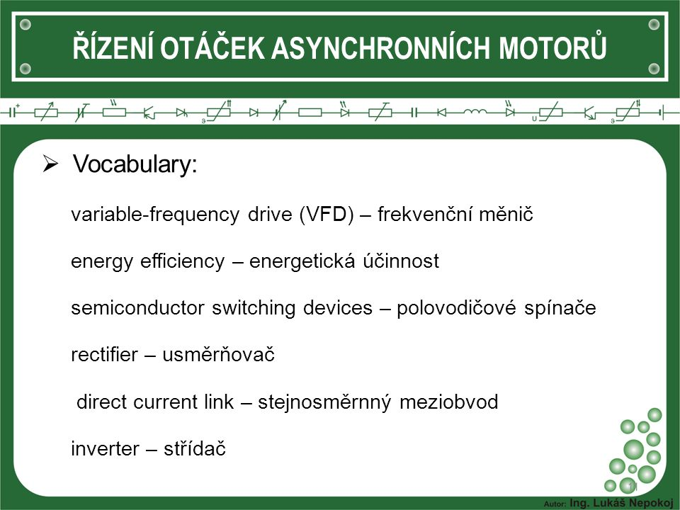  Vocabulary: variable-frequency drive (VFD) – frekvenční měnič energy efficiency – energetická účinnost semiconductor switching devices – polovodičov