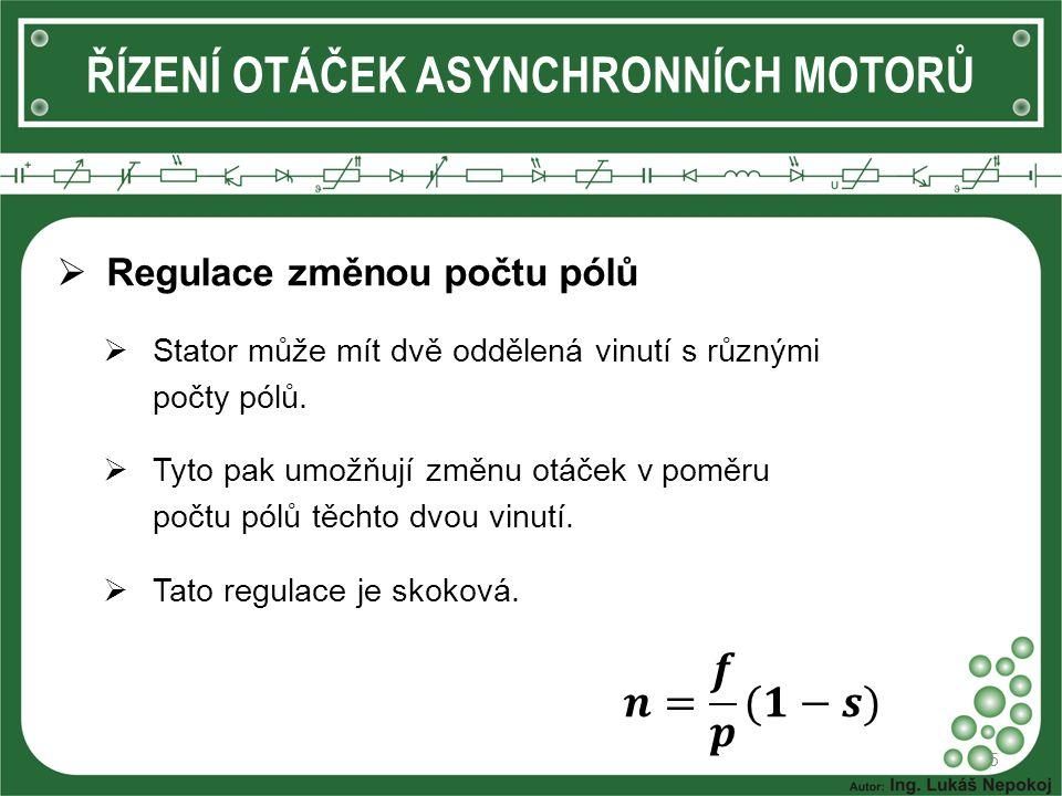 ŘÍZENÍ OTÁČEK ASYNCHRONNÍCH MOTORŮ  Regulace změnou počtu pólů  Stator může mít dvě oddělená vinutí s různými počty pólů.
