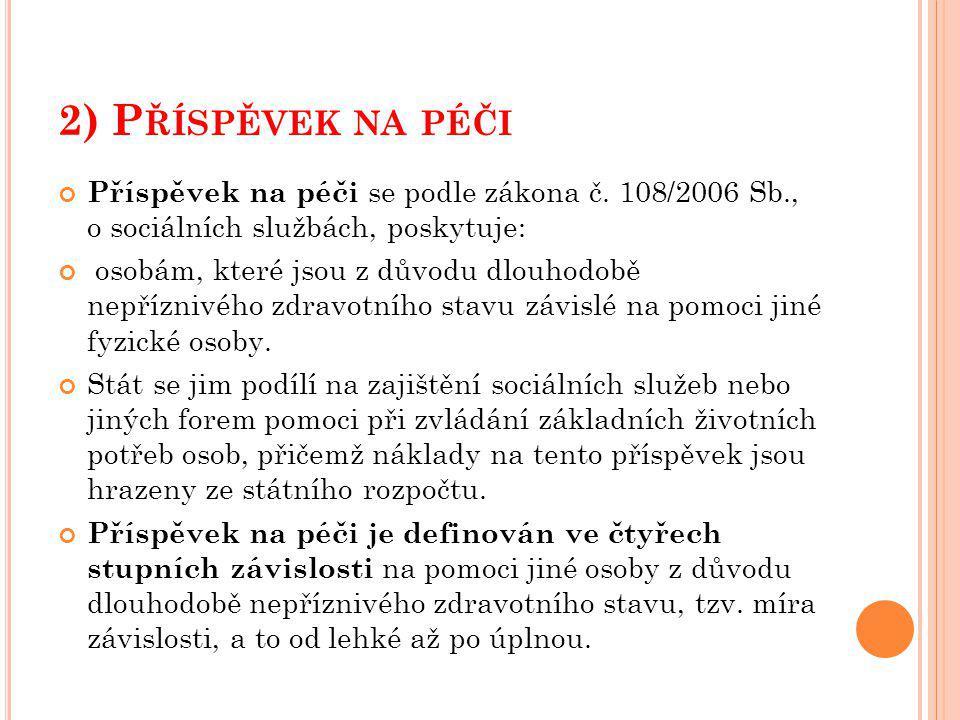 2) P ŘÍSPĚVEK NA PÉČI Příspěvek na péči se podle zákona č.