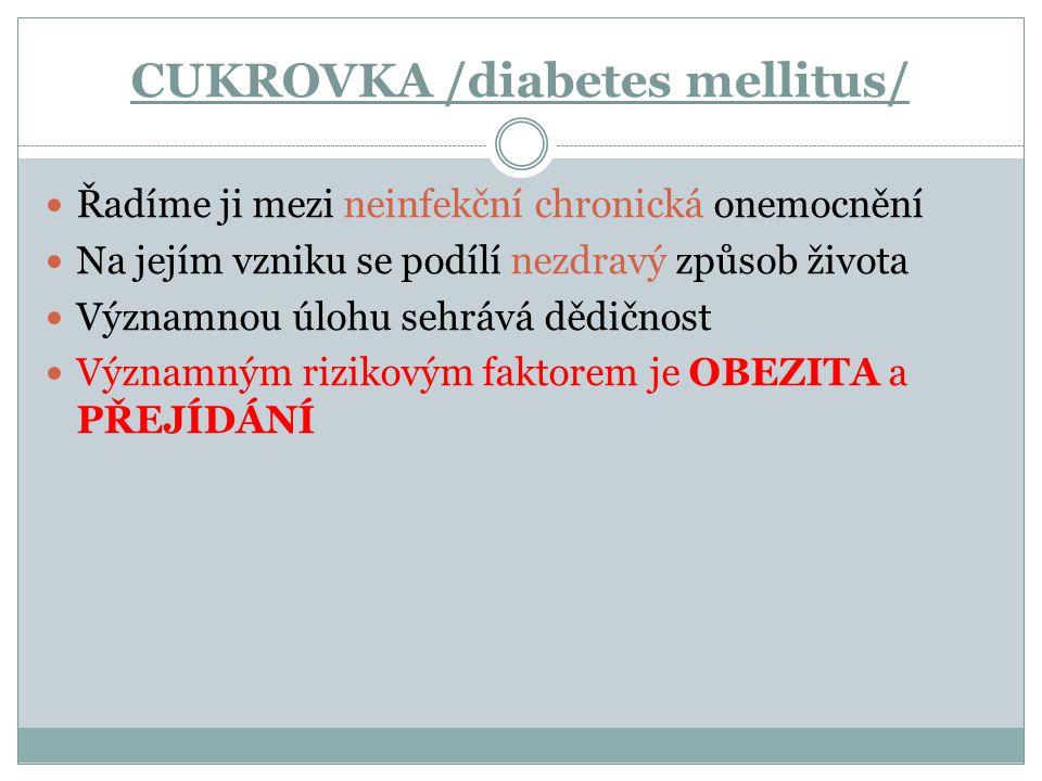 CUKROVKA /diabetes mellitus/ Řadíme ji mezi neinfekční chronická onemocnění Na jejím vzniku se podílí nezdravý způsob života Významnou úlohu sehrává d