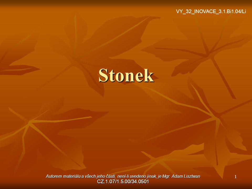 Stonek Autorem materiálu a všech jeho částí, není-li uvedeno jinak, je Mgr. Adam Lisztwan CZ.1.07/1.5.00/34.0501 1 VY_32_INOVACE_3.1.Bi1.04/Li
