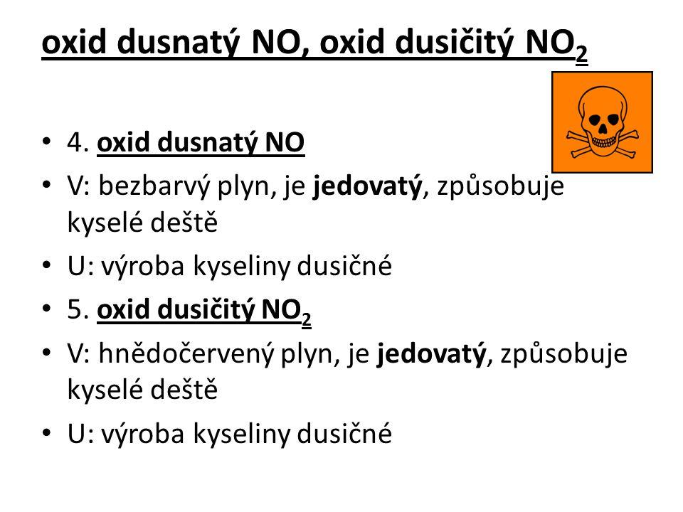 oxid dusnatý NO, oxid dusičitý NO 2 4. oxid dusnatý NO V: bezbarvý plyn, je jedovatý, způsobuje kyselé deště U: výroba kyseliny dusičné 5. oxid dusiči
