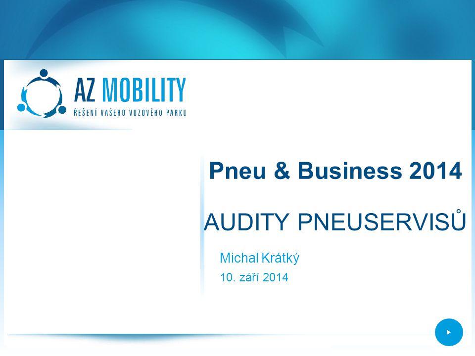 Pneu & Business 2014 AUDITY PNEUSERVISŮ Michal Krátký 10. září 2014