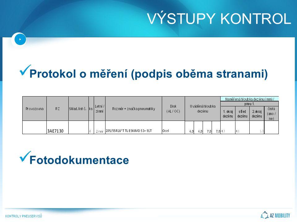 KONTROLY PNEUSERVISŮ Protokol o měření (podpis oběma stranami) Fotodokumentace VÝSTUPY KONTROL