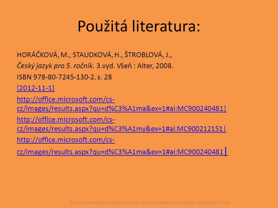 Použitá literatura: HORÁČKOVÁ, M., STAUDKOVÁ, H., ŠTROBLOVÁ, J., Český jazyk pro 5. ročník. 3.vyd. Všeň : Alter, 2008. ISBN 978-80-7245-130-2. s. 28 [