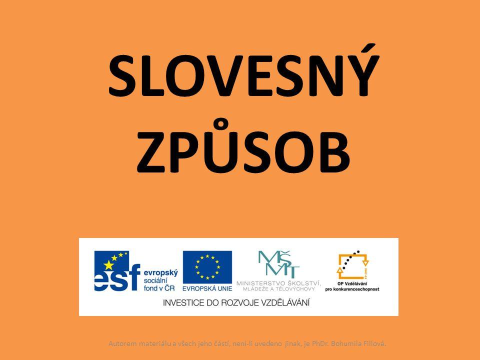 SLOVESNÝ ZPŮSOB Autorem materiálu a všech jeho částí, není-li uvedeno jinak, je PhDr. Bohumila Fillová.