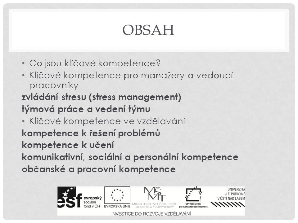 OBSAH Co jsou klíčové kompetence? Klíčové kompetence pro manažery a vedoucí pracovníky zvládání stresu (stress management) týmová práce a vedení týmu