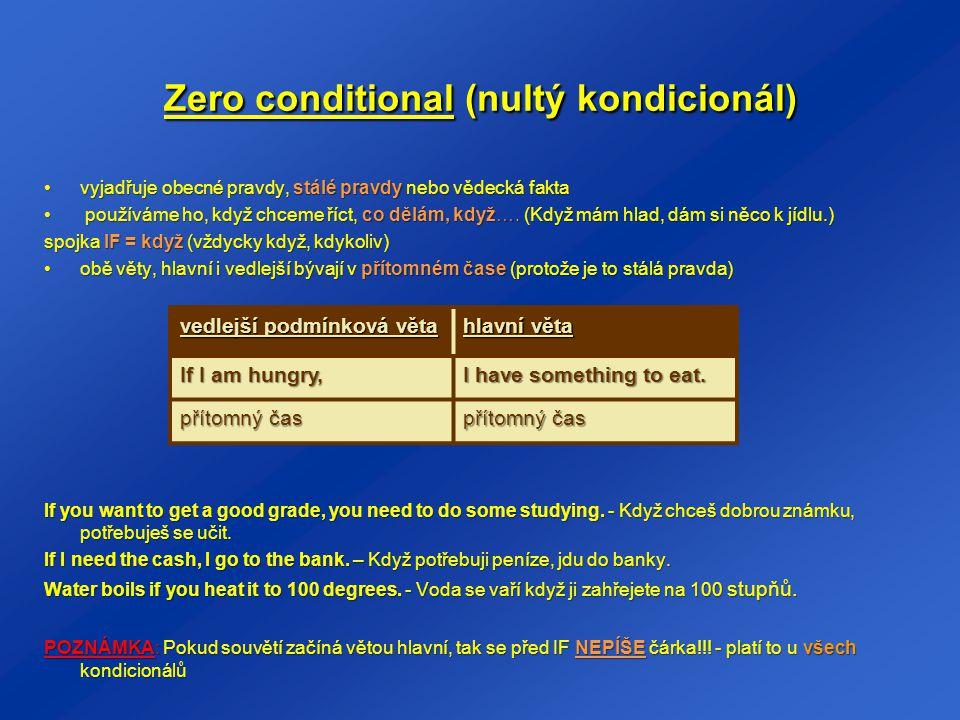 First conditional (první kondicionál) používáme ho pro reálné, možné podmínkypoužíváme ho pro reálné, možné podmínky říkáme jím, co udělám, jestli… (Jestli bude zítra pršet, zůstanu doma.)říkáme jím, co udělám, jestli… (Jestli bude zítra pršet, zůstanu doma.) spojka IF = jestli (jestliže) tyto věty nejčastěji mluví o budoucnosti tyto věty nejčastěji mluví o budoucnosti hlavní věta je tedy v budoucím čase, vedlejší je však v čase přítomnémhlavní věta je tedy v budoucím čase, vedlejší je však v čase přítomném If I miss the train, I will be late for school.