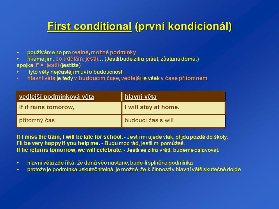 First conditional (první kondicionál) používáme ho pro reálné, možné podmínkypoužíváme ho pro reálné, možné podmínky říkáme jím, co udělám, jestli… (J