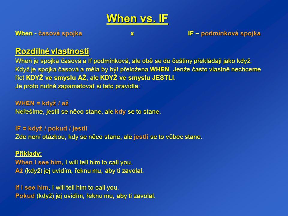 When vs. IF When - časová spojka xIF – podmínková spojka Rozdílné vlastnosti When je spojka časová a If podmínková, ale obě se do češtiny překládají j