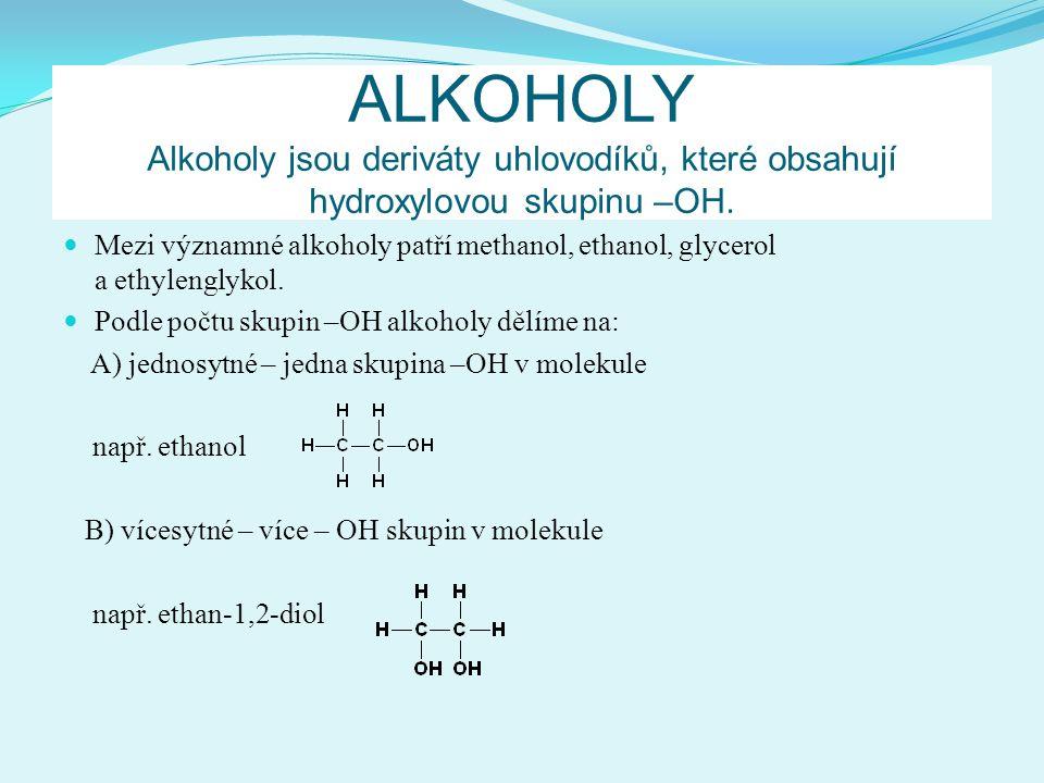 ALKOHOLY Alkoholy jsou deriváty uhlovodíků, které obsahují hydroxylovou skupinu –OH. Mezi významné alkoholy patří methanol, ethanol, glycerol a ethyle