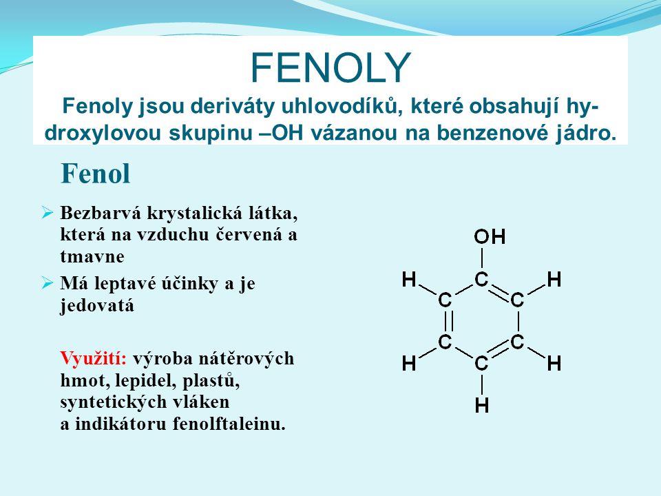 FENOLY Fenoly jsou deriváty uhlovodíků, které obsahují hy- droxylovou skupinu –OH vázanou na benzenové jádro. Fenol  Bezbarvá krystalická látka, kter