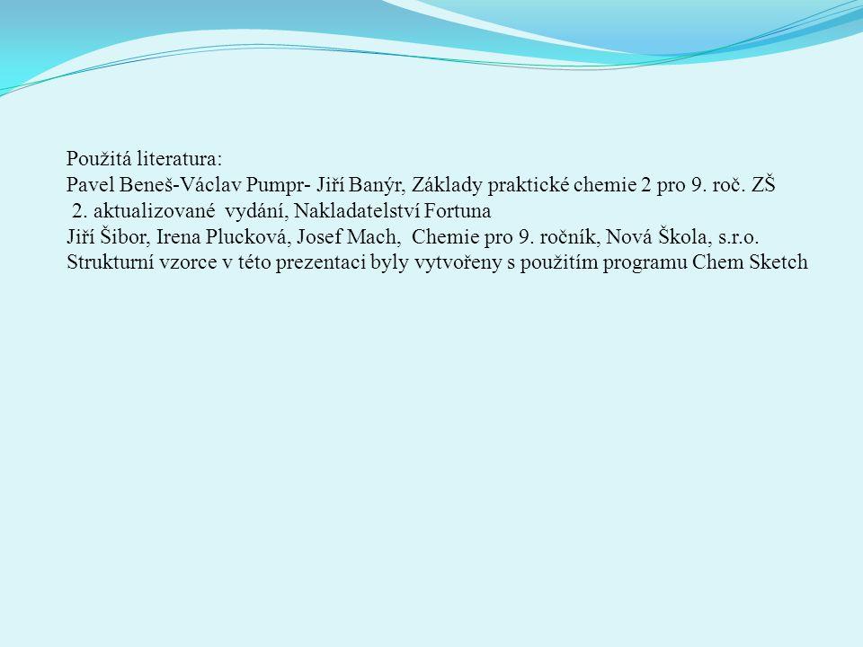 Použitá literatura: Pavel Beneš-Václav Pumpr- Jiří Banýr, Základy praktické chemie 2 pro 9. roč. ZŠ 2. aktualizované vydání, Nakladatelství Fortuna Ji