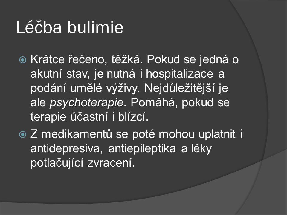Léčba bulimie psychoterapie  Krátce řečeno, těžká. Pokud se jedná o akutní stav, je nutná i hospitalizace a podání umělé výživy. Nejdůležitější je al