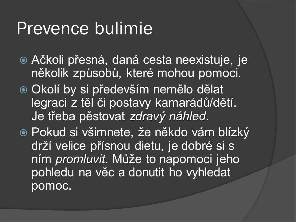 Prevence bulimie  Ačkoli přesná, daná cesta neexistuje, je několik způsobů, které mohou pomoci. zdravý náhled  Okolí by si především nemělo dělat le