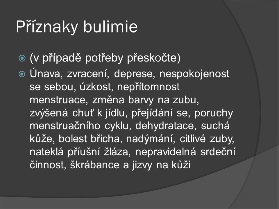 Příznaky bulimie  (v případě potřeby přeskočte)  Únava, zvracení, deprese, nespokojenost se sebou, úzkost, nepřítomnost menstruace, změna barvy na z