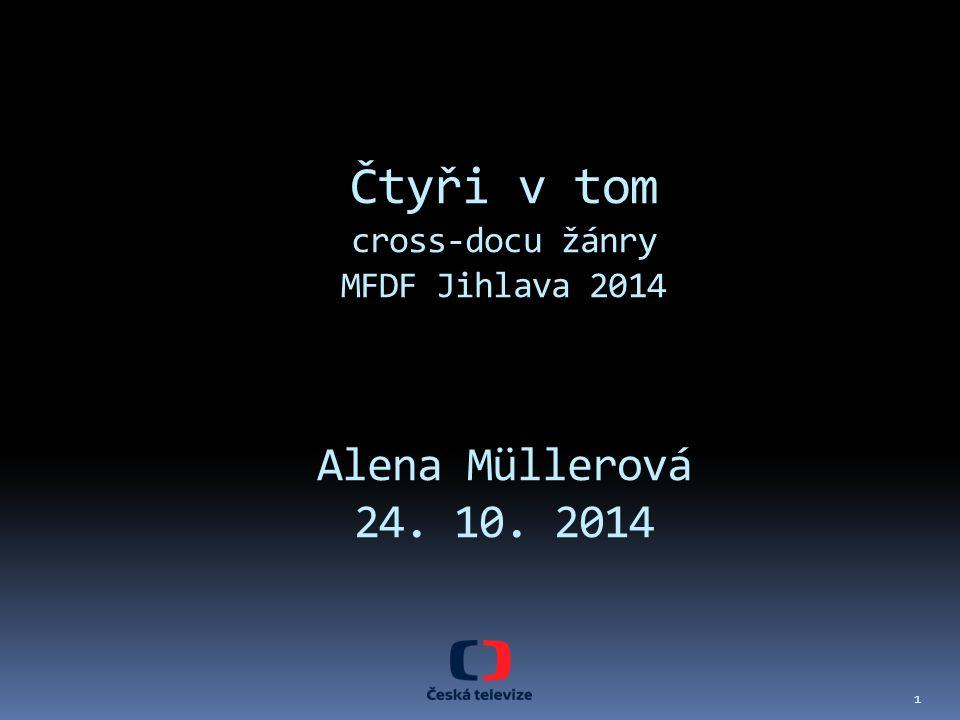 Čtyři v tom cross-docu žánry MFDF Jihlava 2014 Alena Müllerová 24. 10. 2014 1