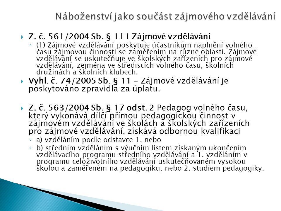  Z. č. 561/2004 Sb. § 111 Zájmové vzdělávání ◦ (1) Zájmové vzdělávání poskytuje účastníkům naplnění volného času zájmovou činností se zaměřením na rů
