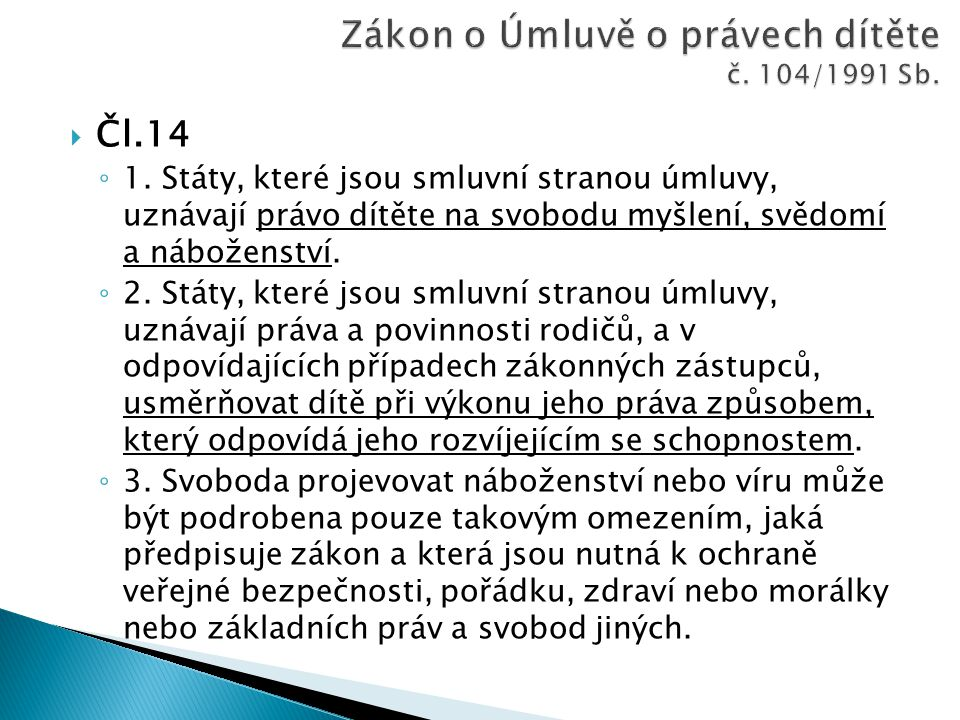  § 2 Svoboda náboženského vyznání ◦ (1) Svoboda myšlení, svědomí a náboženského vyznání je zaručena.