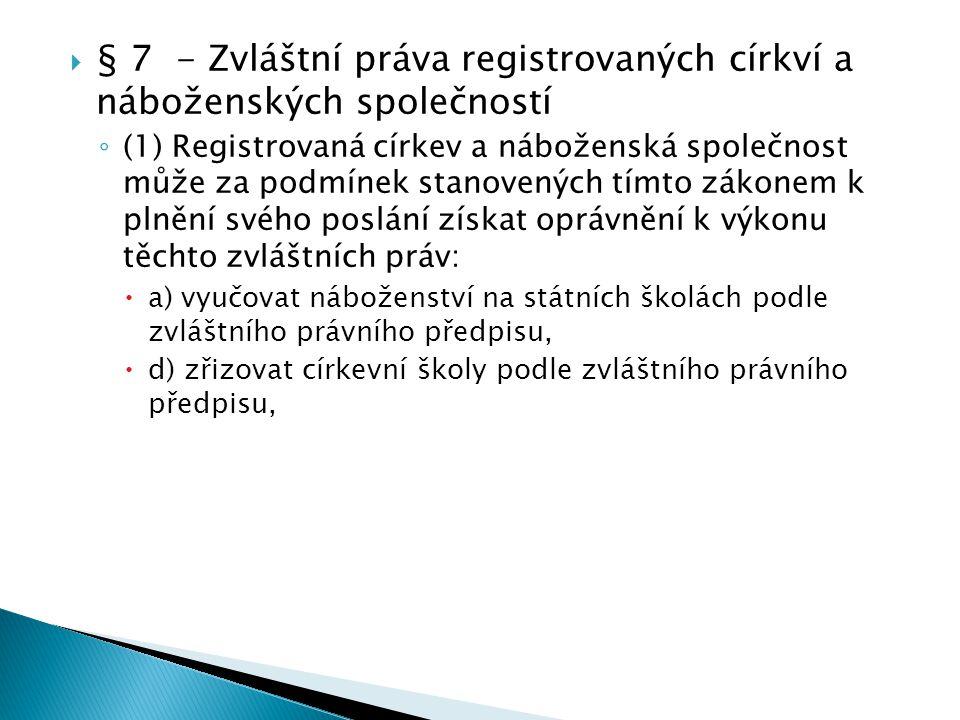  § 7 - Zvláštní práva registrovaných církví a náboženských společností ◦ (1) Registrovaná církev a náboženská společnost může za podmínek stanovených