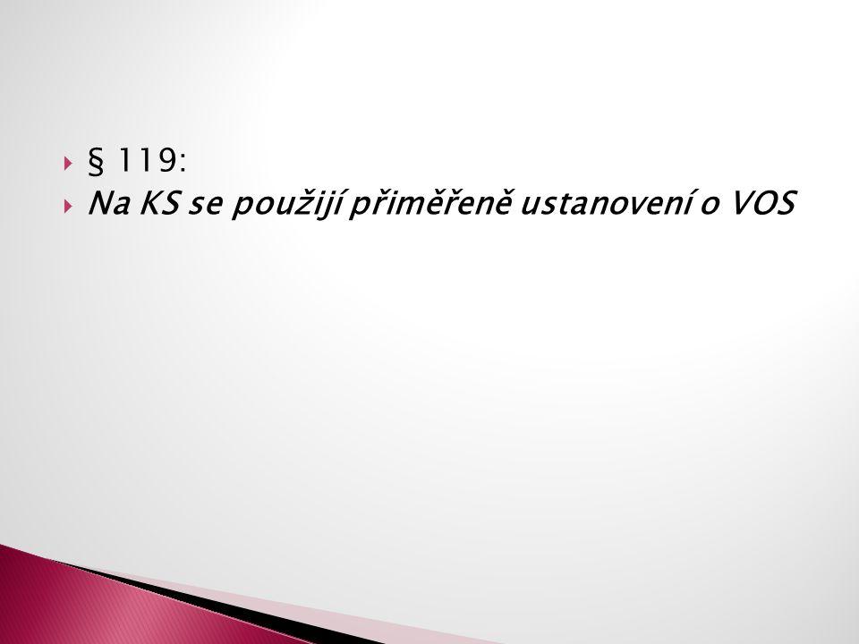  § 119:  Na KS se použijí přiměřeně ustanovení o VOS