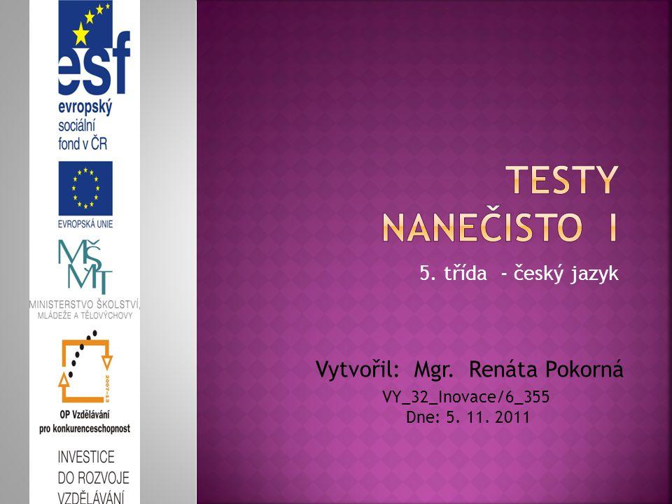 5. třída - český jazyk Vytvořil: Mgr. Renáta Pokorná VY_32_Inovace/6_355 Dne: 5. 11. 2011
