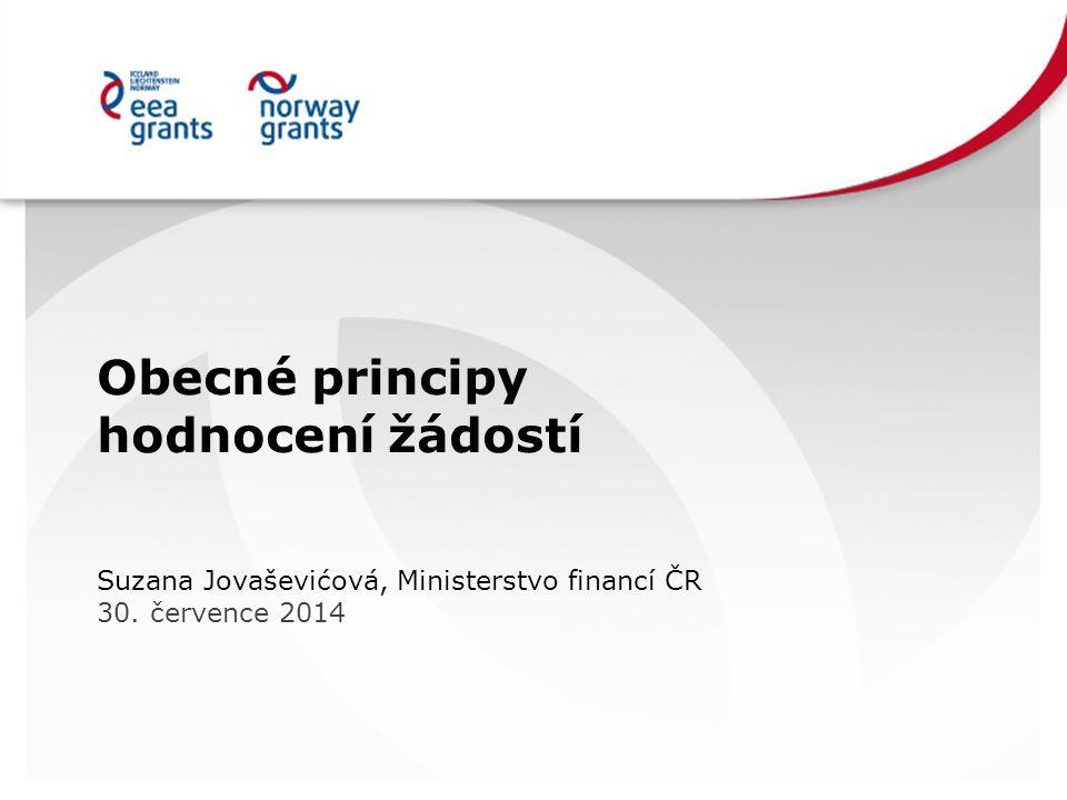 Obecné principy hodnocení žádostí Suzana Jovaševićová, Ministerstvo financí ČR 30. července 2014