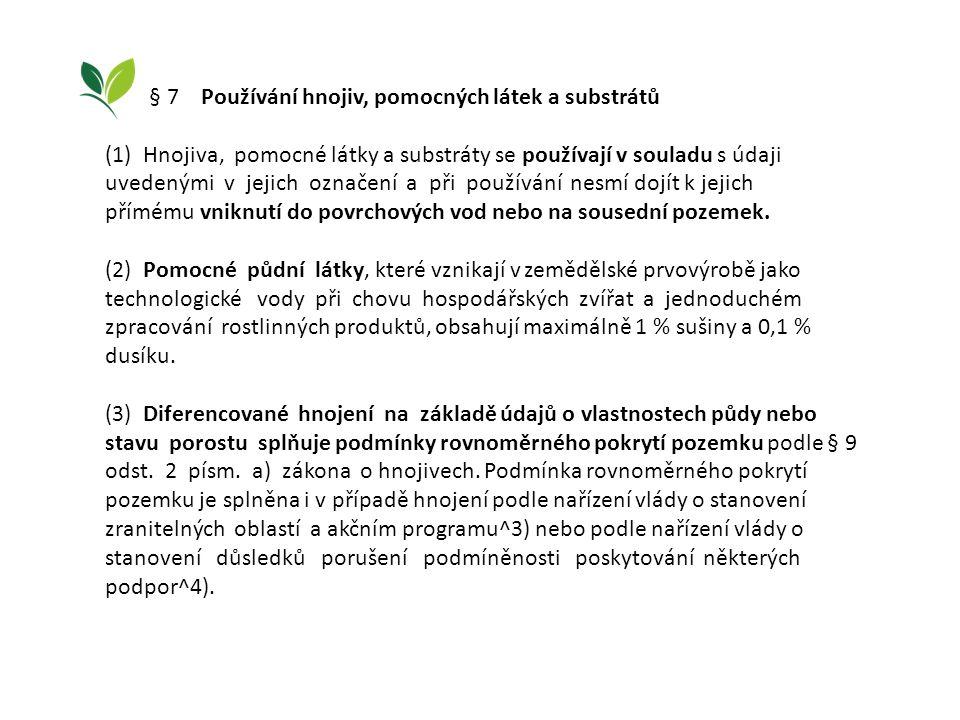 § 7 Používání hnojiv, pomocných látek a substrátů (1) Hnojiva, pomocné látky a substráty se používají v souladu s údaji uvedenými v jejich označení a