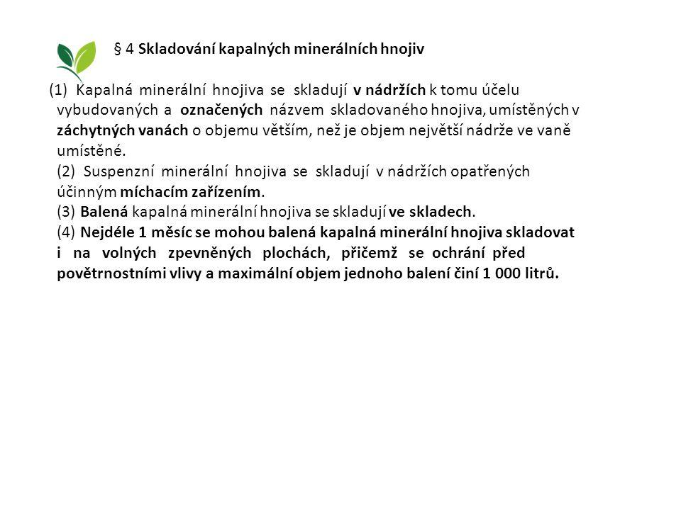 § 4 Skladování kapalných minerálních hnojiv (1) Kapalná minerální hnojiva se skladují v nádržích k tomu účelu vybudovaných a označených názvem skladov