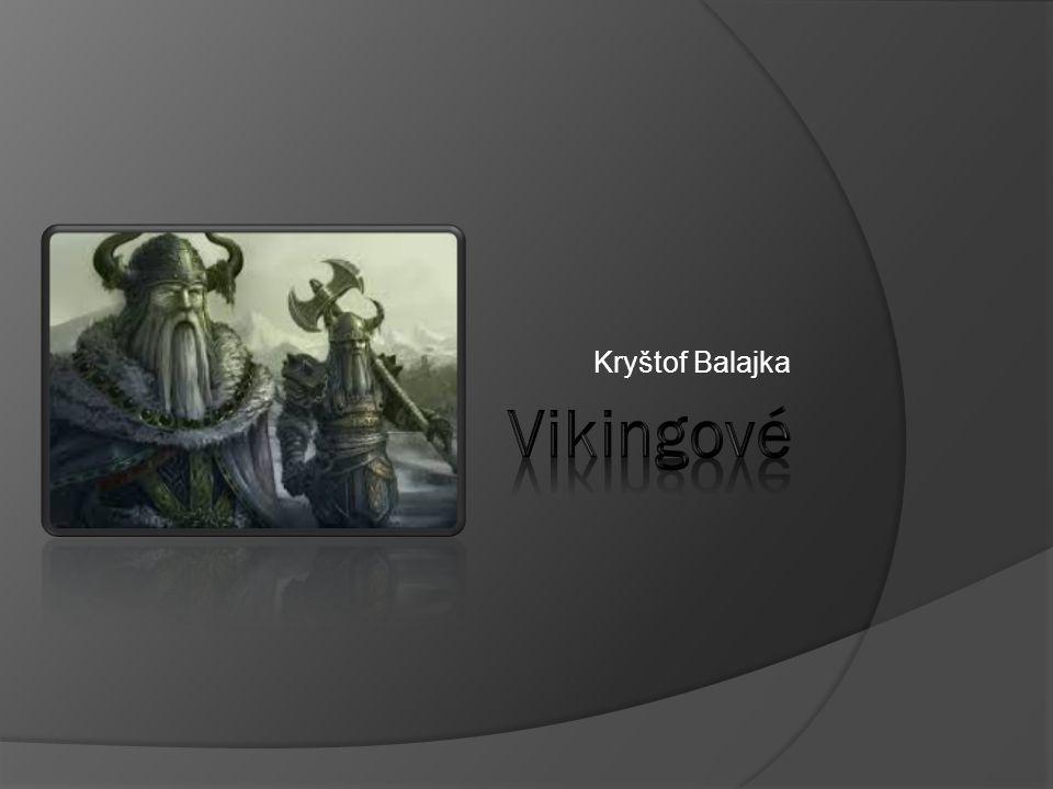 Vikingové  Vikingové byli skandinávští mořeplavci, kteří se v 8.
