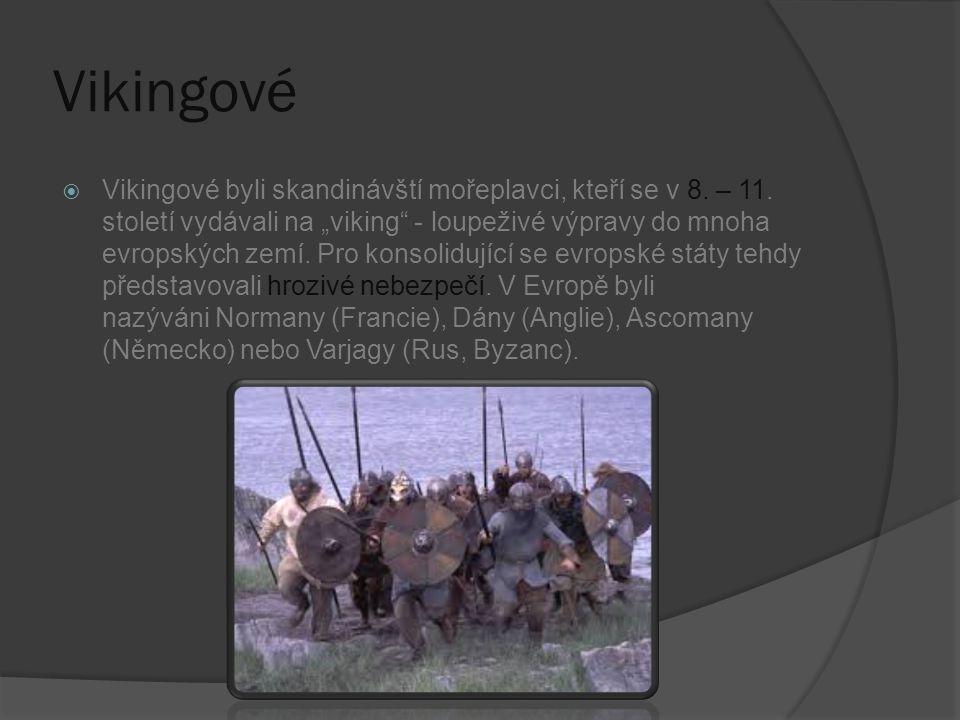"""Vikingové  Vikingové byli skandinávští mořeplavci, kteří se v 8. – 11. století vydávali na """"viking"""" - loupeživé výpravy do mnoha evropských zemí. Pro"""