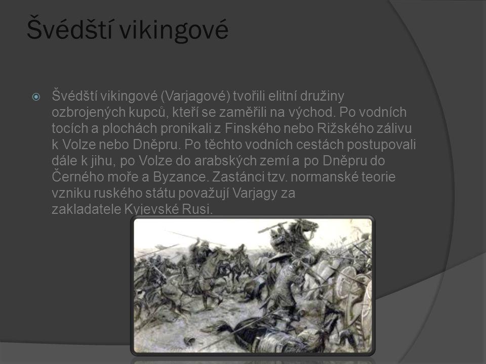 Švédští vikingové  Švédští vikingové (Varjagové) tvořili elitní družiny ozbrojených kupců, kteří se zaměřili na východ. Po vodních tocích a plochách