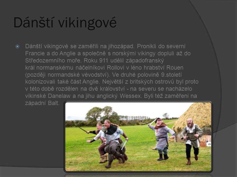 Dánští vikingové  Dánští vikingové se zaměřili na jihozápad. Pronikli do severní Francie a do Anglie a společně s norskými vikingy dopluli až do Stře