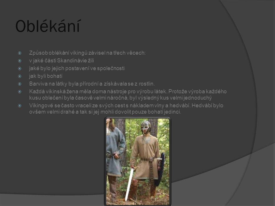 Oblékání  Způsob oblékání vikingů závisel na třech věcech:  v jaké části Skandinávie žili  jaké bylo jejich postavení ve společnosti  jak byli boh