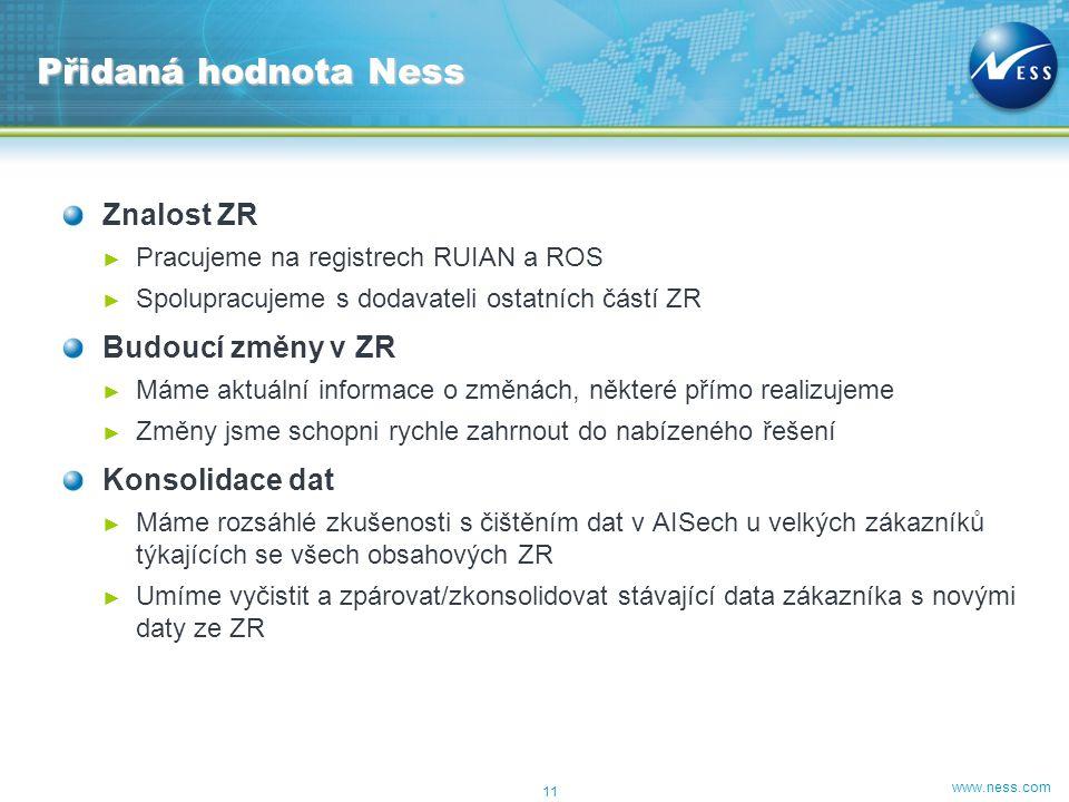 www.ness.com Znalost ZR ► Pracujeme na registrech RUIAN a ROS ► Spolupracujeme s dodavateli ostatních částí ZR Budoucí změny v ZR ► Máme aktuální info
