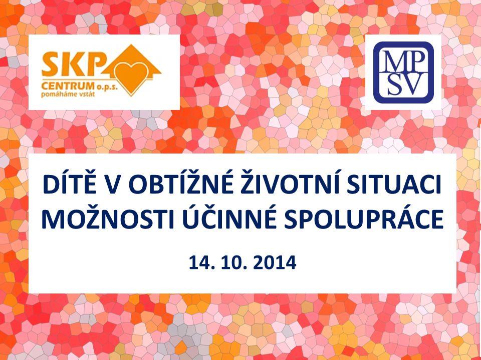DÍTĚ V OBTÍŽNÉ ŽIVOTNÍ SITUACI MOŽNOSTI ÚČINNÉ SPOLUPRÁCE 14. 10. 2014