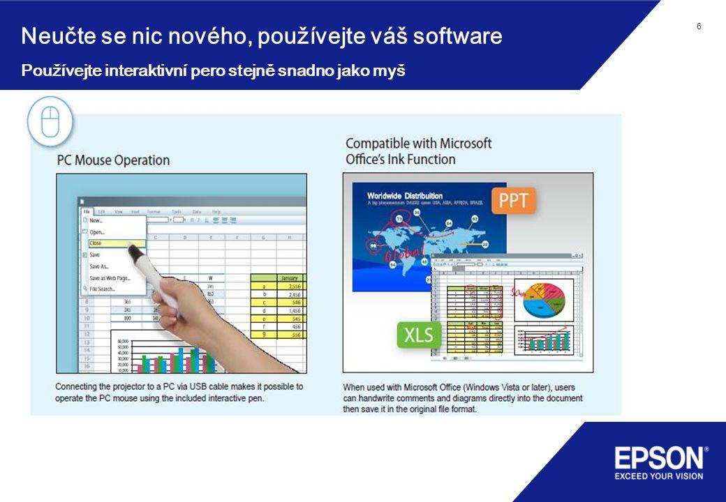 6 Neučte se nic nového, používejte váš software Používejte interaktivní pero stejně snadno jako myš