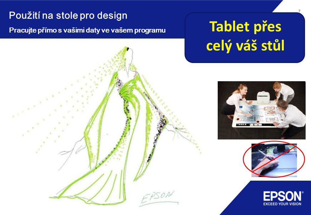 7 Použití na stole pro design Pracujte přímo s vašimi daty ve vašem programu No more drawing board Tablet přes celý váš stůl