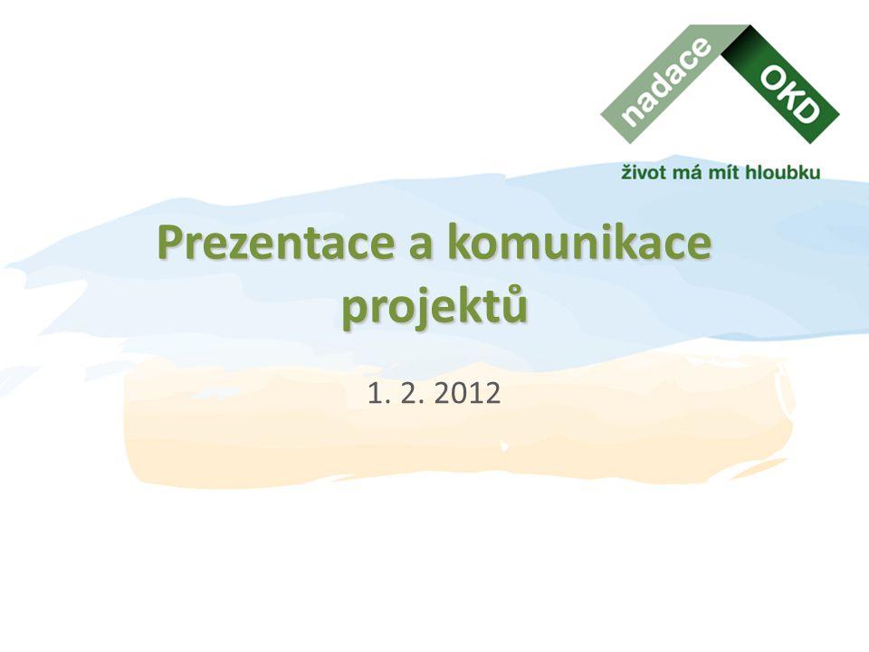 Prezentace a komunikace projektů 1. 2. 2012