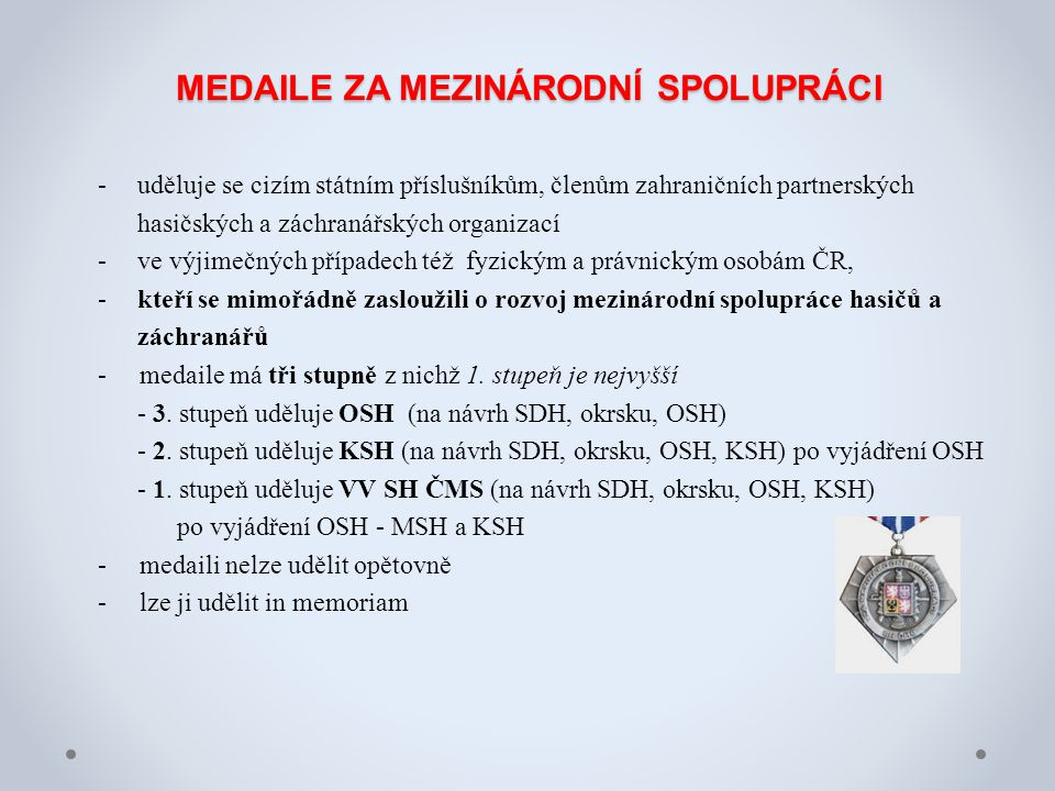MEDAILE ZA MEZINÁRODNÍ SPOLUPRÁCI -uděluje se cizím státním příslušníkům, členům zahraničních partnerských hasičských a záchranářských organizací -ve