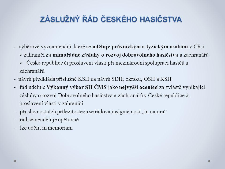 ZÁSLUŽNÝ ŘÁD ČESKÉHO HASIČSTVA - výběrové vyznamenání, které se uděluje právnickým a fyzickým osobám v ČR i v zahraničí za mimořádné zásluhy o rozvoj